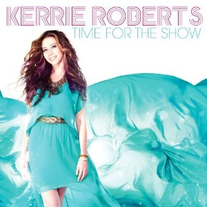 "Kerrie Roberts – ""Time For The Show"""