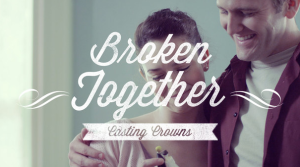 Casting Crowns – Broken Together