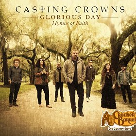 Casting Crowns – Glorious Day: Hymns of Faith (Cracker Barrel Exclusive)