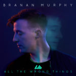 "Branan Murphy Debuts First Single ""All The Wrong Things (feat. Koryn Hawthorne)"""